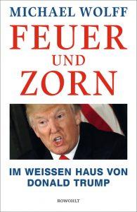 Michael Wolffs «Feuer und Zorn» – das einzigartige Porträt eines Präsidenten, der selbst nie damit gerechnet hat, die Wahl zu gewinnen
